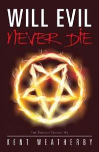Will Evil Never Die: The Parlous Trilogy #3