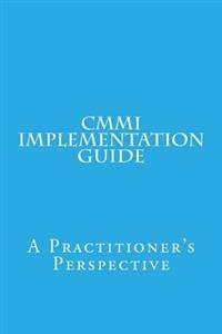 CMMI Implementation Guide: A Practitioner's Perspective