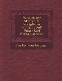 Versuch ¿ber Strafen In Vorz¿glicher Hinsicht Auf Todes- Und Gef¿ngni¿strafen