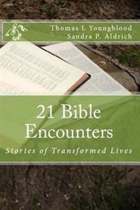 21 Bible Encounters: Stories of Transformed Lives