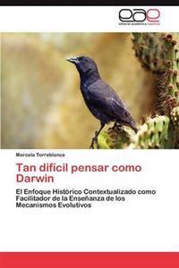Tan Dificil Pensar Como Darwin