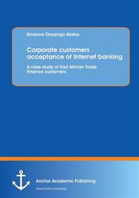 Corporate Customers Acceptance of Internet Banking