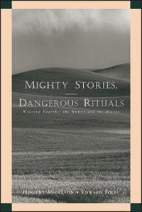 Mighty Stories, Dangerous Rituals: Weaving Together the Human and the Divin