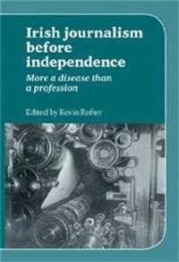 Irish Journalism Before Independence