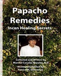 Papacho Remedies: Incan Healing Secrets