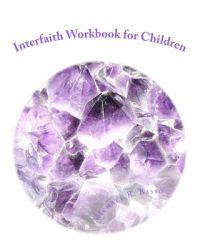 Interfaith Workbook for Children: For Parents and Teachers Too