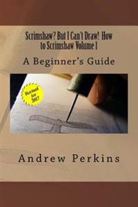 Scrimshaw? But I Can't Draw! How to Scrimshaw, Volume 1: A Beginner's Guide to the Art of Scrimshaw