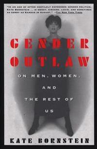 Gender Outlaw: On Men, Women and the Rest of Us
