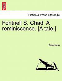 Fontnell S. Chad. a Reminiscence. [A Tale.]