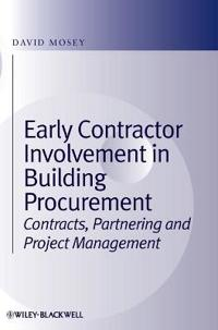 Early Contractor Involvement in Building Procurement: Contracts, Partnering and Project Management