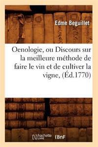 Oenologie, Ou Discours Sur La Meilleure Methode de Faire Le Vin Et de Cultiver La Vigne