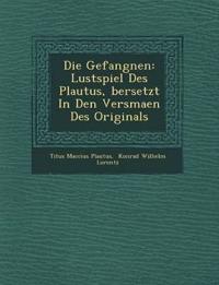 Die Gefangnen: Lustspiel Des Plautus, ¿bersetzt In Den Versma¿en Des Originals