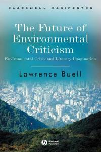 The Future of Environmental Criticism: Environmental Crisis and Literary Im