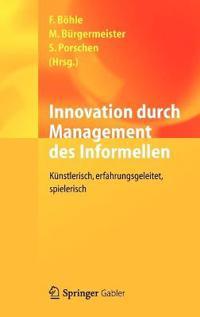 Innovation Durch Management Des Informellen: Kunstlerisch, Erfahrungsgeleitet, Spielerisch