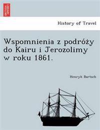 Wspomnienia Z Podro Z y Do Kairu I Jerozolimy W Roku 1861.