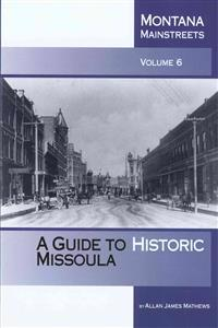 Montana Mainstreets: A Guide to Historic Missoula