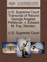 U.S. Supreme Court Transcript of Record George Angelet, Petitioner, V. Edward M. Fay, Warden.