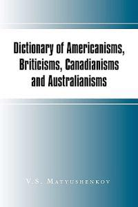 Dictionary of Americanisms, Briticisms, Canadianisms and Australianisms