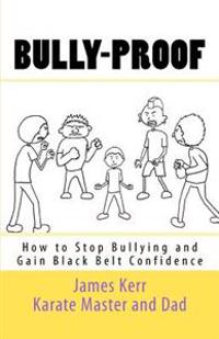 Bully-Proof: How to Stop Bullying and Gain Black-Belt Confidence