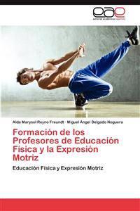 Formacion de Los Profesores de Educacion Fisica y La Expresion Motriz