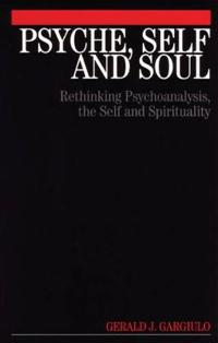 Psyche, Self and Soul: Rethinking Psychoanalysis, the Self and Spirituality