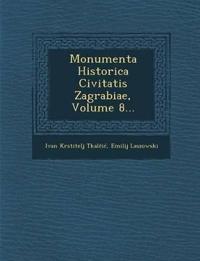 Monumenta Historica Civitatis Zagrabiae, Volume 8...