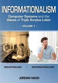 Informationalism: Computer Systems and the Values of Triple Surplus Labor: Volume 1