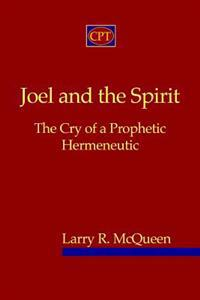 Joel and the Spirit: The Cry of a Prophetic Hermeneutic