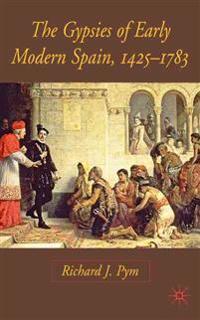 The Gypsies of Early Modern Spain, 1425-1783