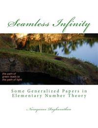 Seamless Infinity Some Generalized Papers in Elementary Number Theory