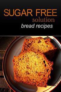 Sugar-Free Solution - Bread Recipes