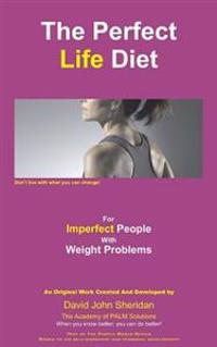 The Perfect Life Diet for Imperfect People with Weight Problems.