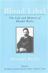 Blood Libel: The Life and Memory of Mendel Beilis: Includes: Beilis's Memoir, the Story of My Sufferings; And Pulitzer Plagiarism: