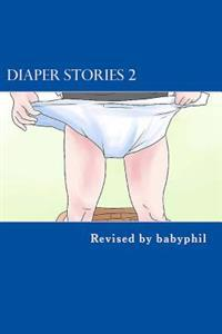 Diaper Stories: A Compendium of Short Stories, a Novelette and FAQ about AB/DL Diapering
