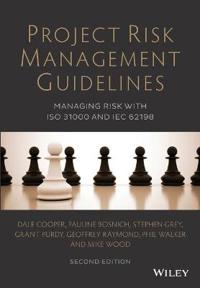 Project Risk Management Guidelines: Managing Risk with ISO 31000 and Iec 62198. Dale F. Cooper, Phil Walker, Geoffrey Raymond, Stephen Grey
