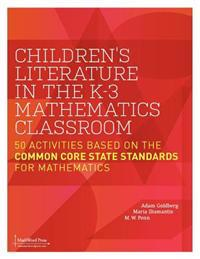 Children's Literature in the K-3 Mathematics Classroom: 50 Activities Based on the Common Core State Standards for Mathematics