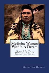 Medicine Woman Within a Dream: Book 3 of the Mysteries of the Redemption Series
