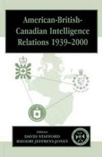 American-British-Canadian Intelligence Relations, 1939-2000