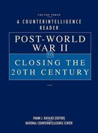 A Counterintelligence Reader, Volume III: Post-World War II to Closing the 20th Century