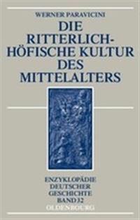 Die Ritterlich-Hofische Kultur Des Mittelalters