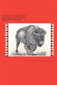 Brothers of the Buffalo Speak Up Contemporary American Indian Prison Writings