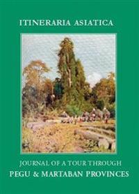 Journal of a Tour Through Pegu & Martaban