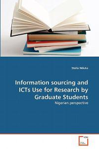 Information Sourcing and Icts Use for Research by Graduate Students