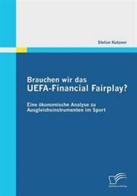 Brauchen Wir Das Uefa-Financial Fairplay? Eine Okonomische Analyse Zu Ausgleichsinstrumenten Im Sport
