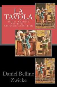 La Tavola: Adventures and Misadventures of Italian American New Yorker's