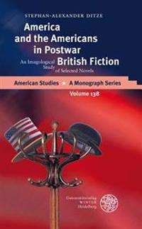 America and the Americans in Postwar British Fiction: An Imagological Study of Selected Novels