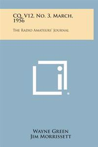 CQ, V12, No. 3, March, 1956: The Radio Amateurs' Journal