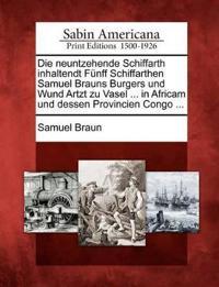 Die Neuntzehende Schiffarth Inhaltendt F Nff Schiffarthen Samuel Brauns Burgers Und Wund Artzt Zu Vasel ... in Africam Und Dessen Provincien Congo ...