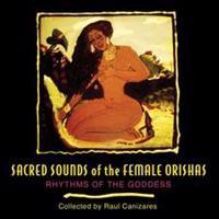 Sacred Sounds Of The Female Orishas