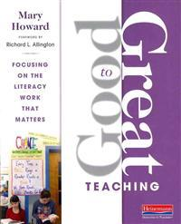 Good to Great Teaching: Focusing on the Literacy Work That Matters